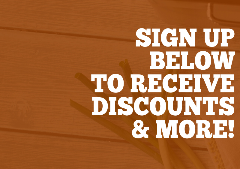 Sign Up to Receive Discounts & More! -- Sign up