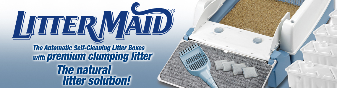LitterMaid; the Automatic Self-Cleaning Litterboxes with premium clumping litter.  The natural litter solution!